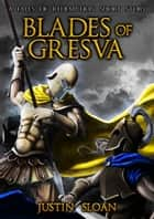Blades of Gresva ebook by Justin Sloan