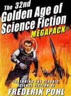 The 32nd Golden Age of Science Fiction MEGAPACK®: Frederik Pohl ebook by Frederik Pohl
