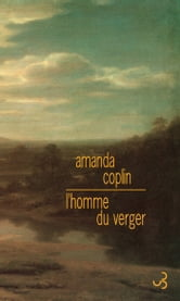 L'Homme du verger ebook by Amanda Coplin