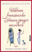 Warum französische Frauen jünger aussehen - Attraktiv in jedem Alter ebook by Mireille Guiliano, Monika Schmalz