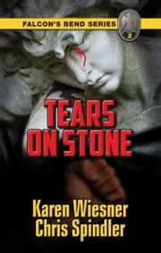 Falcon's Bend Series, Book 2: Tears on Stone ebook by Karen Wiesner