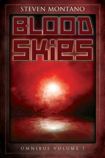 Blood Skies Omnibus Vol. 1 ebook by Steven Montano