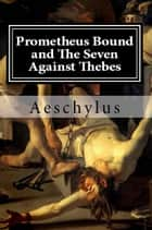 Prometheus Bound - and The Seven Against Thebes ebook by Aeschylus