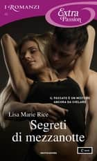 Segreti di mezzanotte (I Romanzi Extra Passion) ebook by Lisa Marie Rice, Alessia Di Giovanni