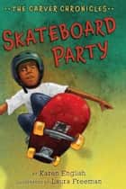 Skateboard Party ebook by Karen English, Laura Freeman
