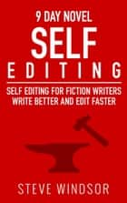 Nine Day Novel: Self-Editing - Self Editing for Fiction Writers - Write Better and Edit Faster ebook by Steve Windsor