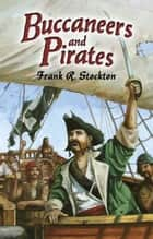 Buccaneers and Pirates ebook by Frank R. Stockton