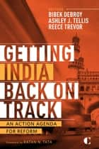 Getting India Back on Track ebook by Ashley J. Tellis,Bibek Debroy,Reece Trevor