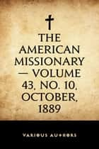 The American Missionary — Volume 43, No. 10, October, 1889 ebook by Various Authors