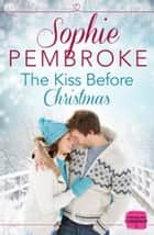 The Kiss Before Christmas: A Christmas Romance Novella ebook by Sophie Pembroke