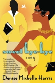 Sweet Bye-Bye ebook by Denise Michelle Harris