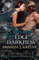 Caressed by the Edge of Darkness ebook by Amanda J. Greene