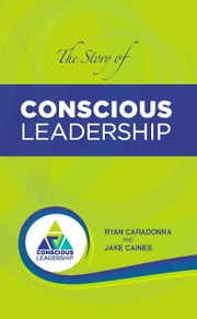 The Story of Conscious Leadership: Pocket Guide ebook by Ryan Caradonna Jake Caines