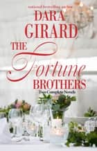 The Fortune Brothers - Two Complete Novels ebook by Dara Girard