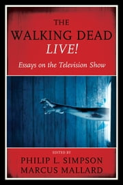 The Walking Dead Live! - Essays on the Television Show ebook by Philip L. Simpson,Marcus Mallard