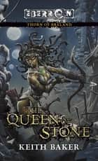 The Queen of Stone - Thorn of Breland ebook by Keith Baker