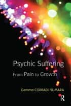 Psychic Suffering - From Pain to Growth ebook by Gemma Corradi Fiumara