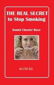 The Real Secret to Stop Smoking ebook by Daniel Chester Ross