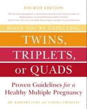 When You're Expecting Twins, Triplets, or Quads 4th Edition - Proven Guidelines for a Healthy Multiple Pregnancy ebook by Barbara Luke,Tamara Eberlein,Roger Newman
