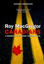 Canadians - A Portrait Of A Country And Its People ebook by Roy MacGregor