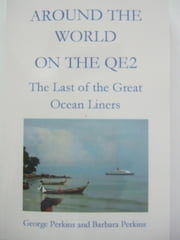 Around the World on the QE2: The Last of the Great Ocean Liners ebook by George Perkins