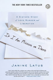If I Am Missing or Dead - A Sister's Story of Love, Murder, and Liberation ebook by Janine Latus
