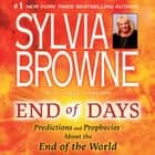 End of Days - Predictions and Prophecies about the End of the World audiobook by Sylvia Browne, Jeanie Hackett