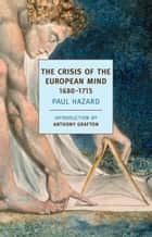 The Crisis of the European Mind - 1680-1715 ebook by Paul Hazard, Anthony Grafton, J. Lewis May