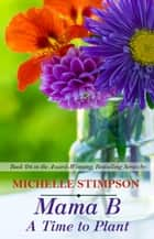 Mama B: A Time to Plant - Mama B, #6 ebook by Michelle Lenear-Stimpson