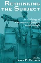 Rethinking The Subject - An Anthology Of Contemporary European Social Thought ebook by James Faubion