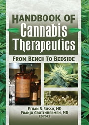 The Handbook of Cannabis Therapeutics - From Bench to Bedside ebook by Ethan B. Russo,Franjo Grotenhermen