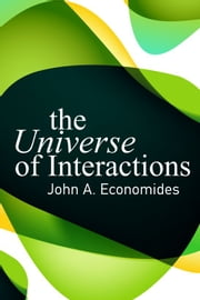 The Universe of Interactions ebook by John A. Economides