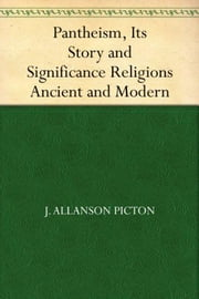 Pantheism, Its Story and Significance / Religions Ancient and Modern ebook by J. Allanson Picton