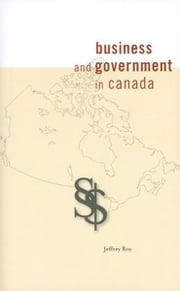 Business and Government in Canada ebook by Jeffrey Roy