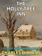 The Holly Tree Inn - Classic Christmas Fiction ebook by Charles Dickens