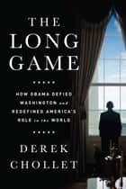 The Long Game ebook by Derek Chollet