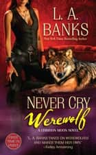 Never Cry Werewolf ebook by L. A. Banks