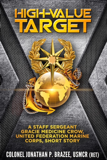 High Value Target: A Staff Sergeant Gracie Medicine Crow, United Federation Marine Corps, Short Story ebook by Jonathan P. Brazee