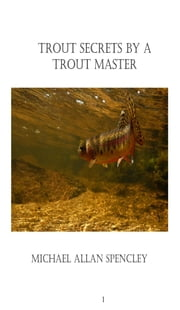 Trout Secrets By A Trout Master ebook by Michael  Allan Spencley