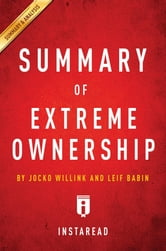 Summary of Extreme Ownership - by Jocko Willink and Leif Babin | Includes Analysis ebook by Instaread Summaries