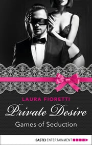 Private Desire - Games of Seduction ebook by Laura Fioretti,Monica Bay