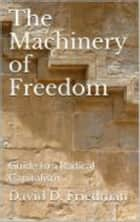 The Machinery of Freedom ebook by David D. Friedman