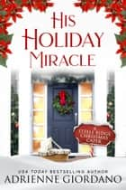His Holiday Miracle - A Secret Baby Holiday Romance Novella ebook by Adrienne Giordano