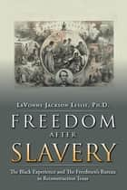 Freedom After Slavery - The Black Experience And the Freedmen'S Bureau in Reconstruction Texas ebook by Lavonne Jackson Leslie Ph.D.
