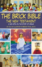 The Brick Bible: The New Testament - A New Spin on the Story of Jesus ebook by Brendan Powell Smith
