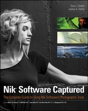 Nik Software Captured - The Complete Guide to Using Nik Software's Photographic Tools ebook by Tony L. Corbell,Joshua A. Haftel