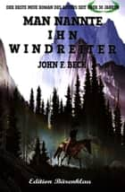 Man nannte ihn Windreiter ebook by John F. Beck