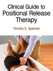 Clinical Guide to Positional Release Therapy ebook by Timothy E. Speicher