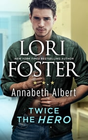 Twice the Hero ebook by Lori Foster, Annabeth Albert