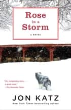 Rose in a Storm - A Novel ebook by Jon Katz